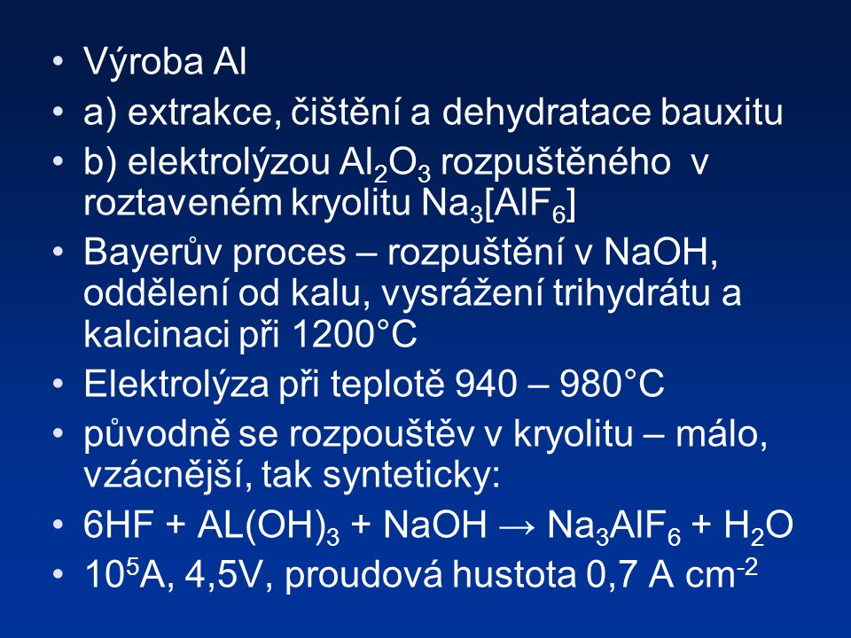 Výroba Al a) extrakce, čištění a dehydratace bauxitu. b) elektrolýzou Al2O3 rozpuštěného v roztaveném kryolitu Na3[AlF6]